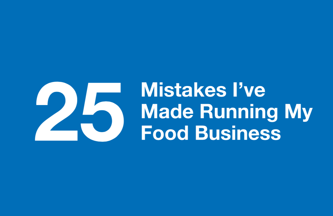 25 mistakes I've Made Running My Food Business